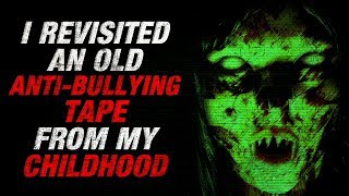 """""""I revisited an old anti-bullying tape from my childhood"""" Creepypasta"""