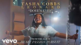 Tasha Cobbs Leonard - Dove's Eyes (Audio)
