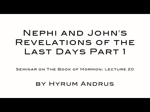 Nephi and John's Revelations of the Last Days Part 1 The Book of Mormon Lecture 20 by Hyrum Andrus
