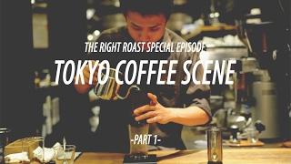 The Right Roast Episode 69: Tokyo Coffee Scene-Part 1