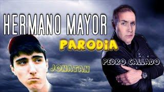 HERMANO MAYOR PARODIA - Pedro Callado y Jonatan