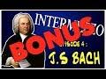 (BONUS) INTERMEZZO - EPISODE 4 : BACH