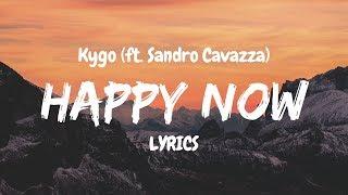 Kygo   Happy Now (ft. Sandro Cavazza) LYRICS