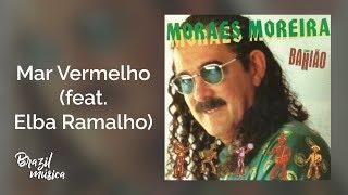 Moraes Moreira   Mar Vermelho (feat. Elba Ramalho)   Moraes Moreira Com Bahião