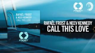 Rafael Frost & Neev Kennedy   Call This Love (Frost RecordingsRNM)