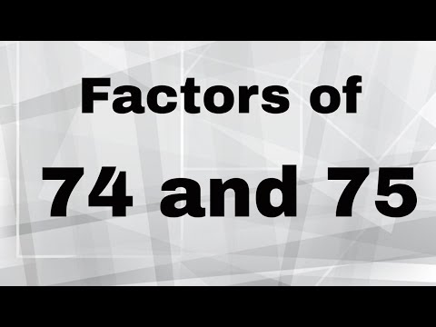 Factors of 74 and 75 plus Prime Factorization  of 74 and 75