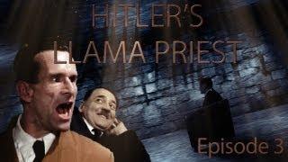 Hitler's Llama Priest - Episode 3