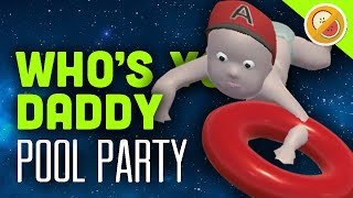 POOL PARTY! DON'T DROWN THE BABY! | Who's Your Daddy Funny Moments Gameplay