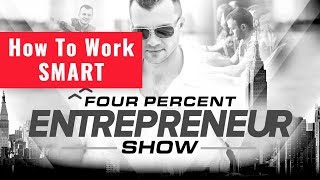 How To Work Smart - The FourPercent Entrepreneur - Vick Strizheus