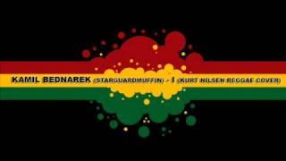Kamil Bednarek - I (Kurt Nilsen Reggae Cover) (FULL)