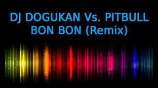 DJ DOGUKAN Vs. PITBULL - BON BON (Remix)