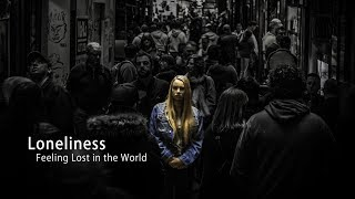 Loneliness - Feeling lost in the world