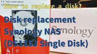 Synology NAS DS115J Single Disk. DIY Disk Replacement and Upgrade