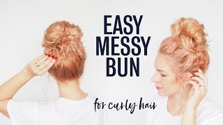 Messy Bun Tutorial - Super Easy Hairstyle For Curly Hair