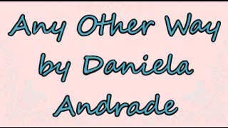 Any Other Way by Daniela Andrade | Lyrics