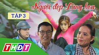 Phim Tết 2020 | Người đẹp Làng hoa Tập 3 (NSƯT Thanh Điền, Puka, Hoài An...) | THDT
