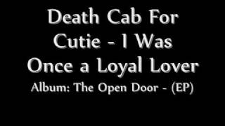 Death Cab For Cutie - I Was Once a Loyal Lover