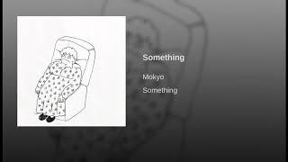 MOKYO - SOMETHING