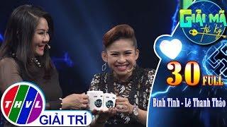 THVL | Giải mã tri kỷ - Tập 30: Nghệ sĩ Bình Tinh – Nghệ sĩ Lê Thanh Thảo