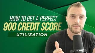 How To Get A Perfect 900 Credit Score (pt.3 utilization)
