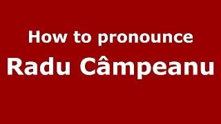 How to pronounce Radu Câmpeanu (Romanian/Romania)  - PronounceNames.com