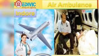 Air Ambulance Service in Gorakhpur and Indore by Medivic Aviation