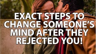EXACT STEPS TO CHANGE SOMEONE'S MIND AFTER THEY REJECTED YOU! - LAW OF ATTRACTION