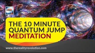THE 10 MINUTE QUANTUM JUMP MEDITATION