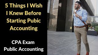 5 Things I Wish I Knew Before Starting Public Accounting | CPA Exam | Public Accounting