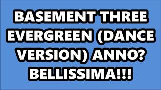 BASEMENT THREE - EVERGREEN (DANCE VERSION)