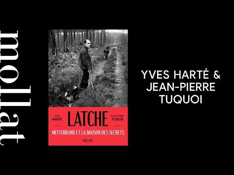 Yves Harté et Jean-Pierre Tuquoi - Latche : Mitterrand et la maison des secrets