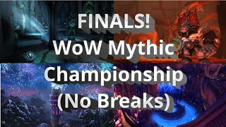 FINALS! WoW Mythic Championship (No Breaks)