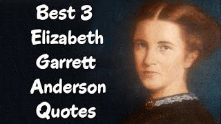 Best 3 Elizabeth Garrett Anderson Quotes - The  English Physician & Feminist