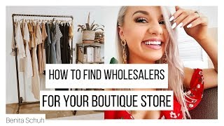 HOW TO FIND WHOLESALERS FOR YOUR ONLINE BOUTIQUE EASY! | BENITA SCHUH