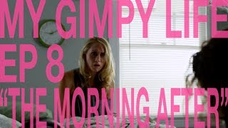 My Gimpy Life - Season  - Ep. 8 The Morning After