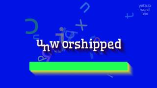 """How to say """"unworshipped""""! (High Quality Voices)"""