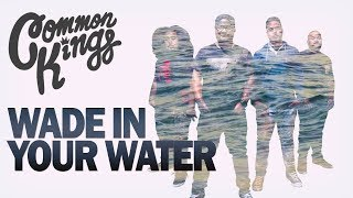 Gambar cover 👑 Common Kings - Wade In Your Water (Official Music Video)