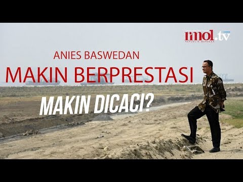 Anies Makin Berprestasi Makin Dicaci?
