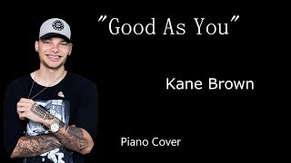 "Kane Brown ""Good As You"" Piano Cover"