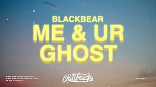 Me & Ur Ghost - Blackbear