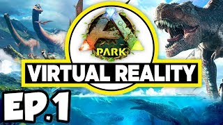 ARK Park VR Ep.1 - JURASSIC WORLD THEME PARK DINOSAURS IN VIRTUAL REALITY!!! (Gameplay / Let