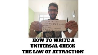HOW TO WRITE A UNIVERSAL CHECK   THE LAW OF ATTRACTION