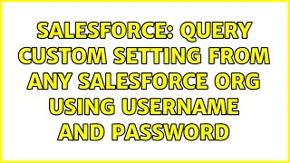 Salesforce: Query Custom Setting from any Salesforce Org using UserName and Password