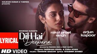 Dil Hai Deewana (Lyrical)   Arjun K, Rakul   Darshan, Zara   Tanishk, Shabbir   Radhika, Vinay