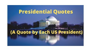 Presidential Quotes (A Quote by Each US President)