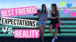 Best Friends Expectations vs Reality!
