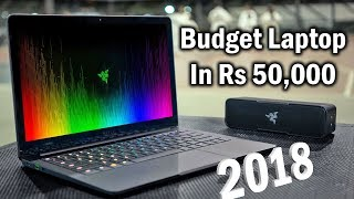 Best Budget Value For Money Laptops You Can Buy In Rs. 50,000 | 2018