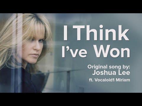 【MIRIAM】I Think I've Won【VOCALOID Original】