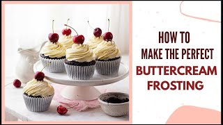 HOW TO MAKE PERFECT BUTTERCREAM FROSTING| FLUFFY SMOOTH BUTTERCREAM RECIPE & DETAILED GUIDE