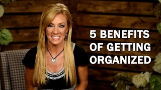 5 Benefits of Getting Organized